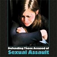 Defending Those Accused of Sexual Offenses