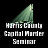 2nd Annual Harris County Capital Murder Seminar