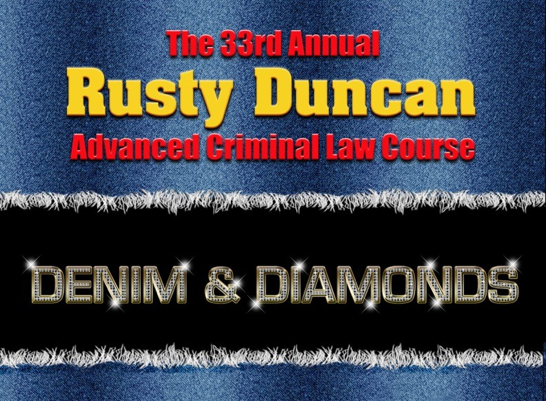 33rd Annual Rusty Duncan Advanced Criminal Law (CALL TO REG)
