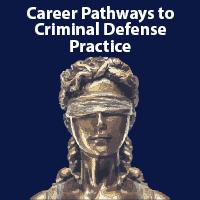 Career Pathways To Criminal Defense Practice